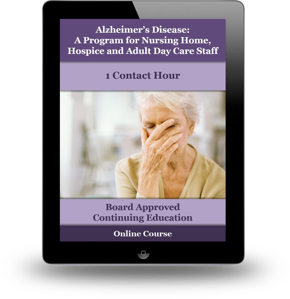 Alzheimer's Disease: An Educational Program for Nursing Home, Hospice and Adult Day Care Staff