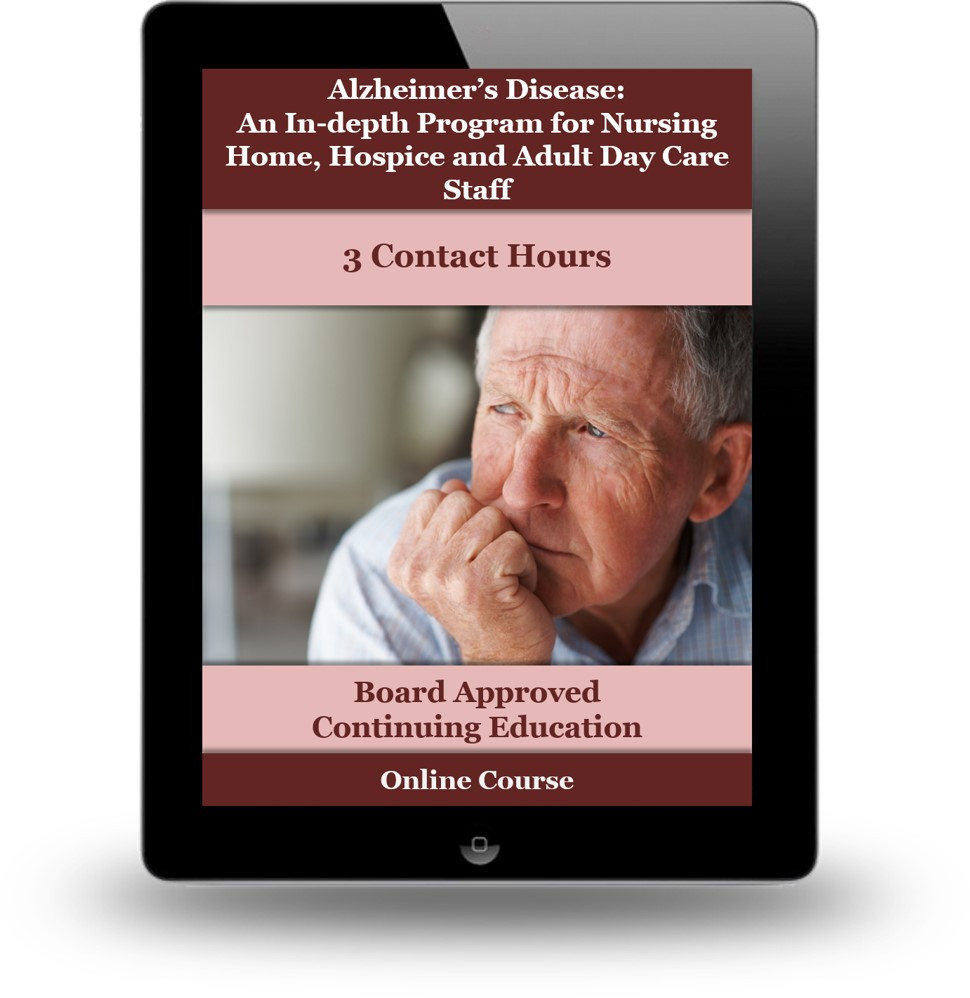 Alzheimer's Disease: An In-depth Educational Program for Nursing Home, Hospice and Adult Day Care Staff