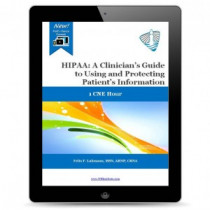 HIPAA: A Clinician's Guide to Using and Protecting Patient's Information